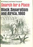 Search for a Place : Black Separatism and Africa 1860, Delany, M. R., 0472279106