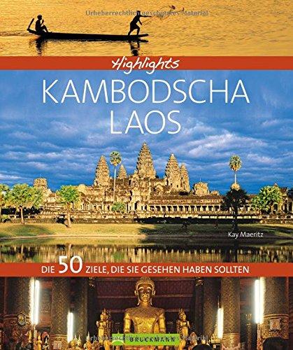 Bildband Kambodscha & Laos: Highlights Kambodscha mit Laos. Ein Südostasien-Reiseführer über Angkor Wat, Phnom Penh, den Mekong, die Königsstadt Luang Prabang und Siem Reap.