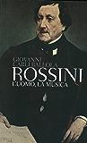 Rossini: L'uomo, la musica (Tascabili Vol. 399)