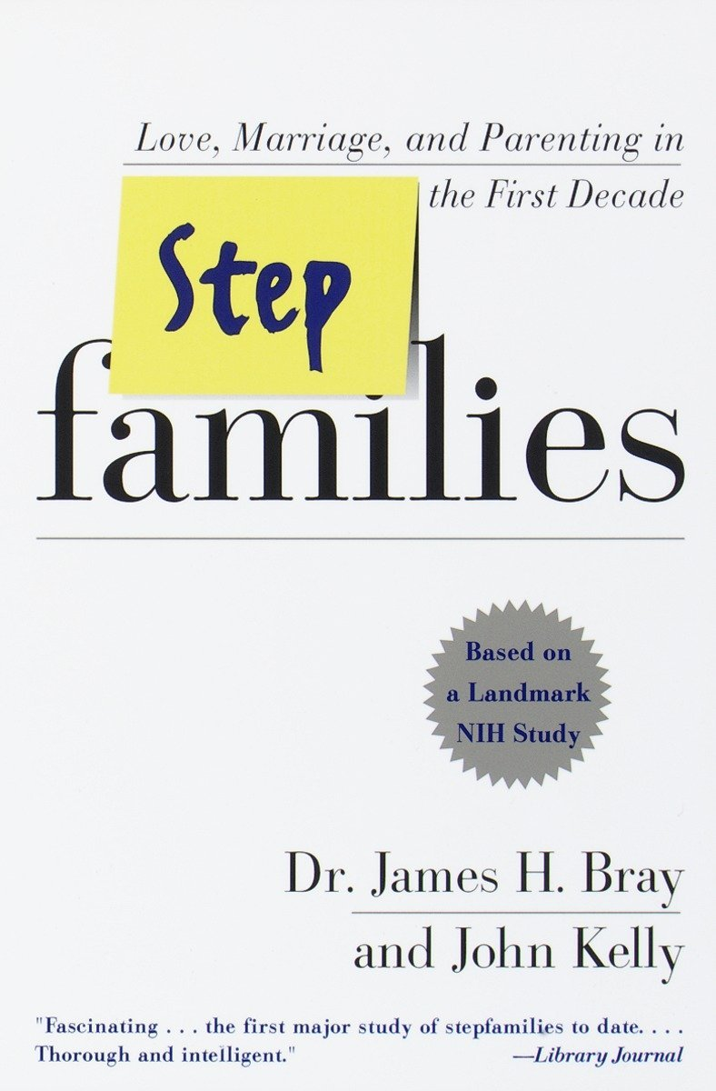 Stepfamilies: Love, Marriage, and Parenting in the First Decade: James H.  Bray, John Kelly: 9780767901031: Amazon.com: Books