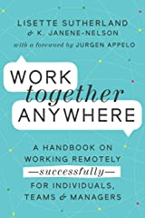 Work Together Anywhere: A Handbook on Working Remotely—Successfully—for Individuals, Teams, and Managers Paperback