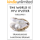 The World Is My Oyster - Volume 1: Travelogues