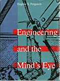 Engineering and the Mind's Eye, Ferguson, Eugene S., 0262061473