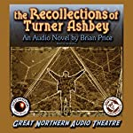 The Recollections of Turner Ashbey: An Audio Novel | Brian Price