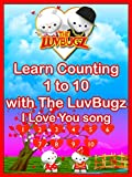 Learn Counting 1 to 10 with The LuvBugz, I Love You song