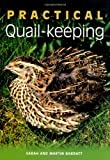 Practical Quail-Keeping, Sarah Barratt and Martin Barratt, 1847974635