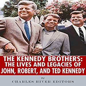 The Kennedy Brothers: The Lives and Legacies of John, Robert, and Ted Kennedy Audiobook