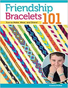 Friendship Bracelets 101 Fun To Make Wear And Share Design Originals Step By Step Instructions For Colorful Knotted Embroidery Floss Jewelry Keychains More For Kids Teens Can Do Crafts Mcneill Suzanne 0077540114122