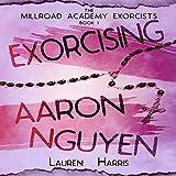 Exorcising Aaron Nguyen: The Millroad Academy Exorcists, Book 1