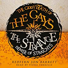 The Giddy Death of the Gays & the Strange Demise of Straights Audiobook by Redfern Jon Barrett Narrated by Fiona Thraille
