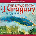 News From Paraguay Audiobook by Lily Tuck Narrated by Lisette Lecat