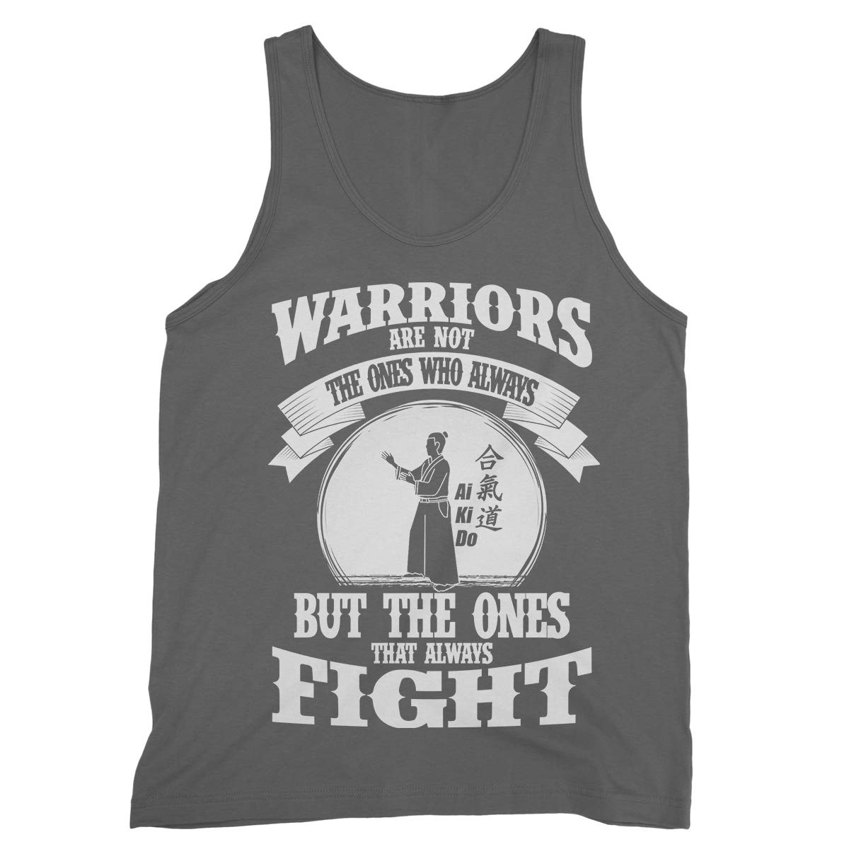 Warriors are Not The Ones WHo Alwyas But The Ones That Always Fight Aikido Tank Tops