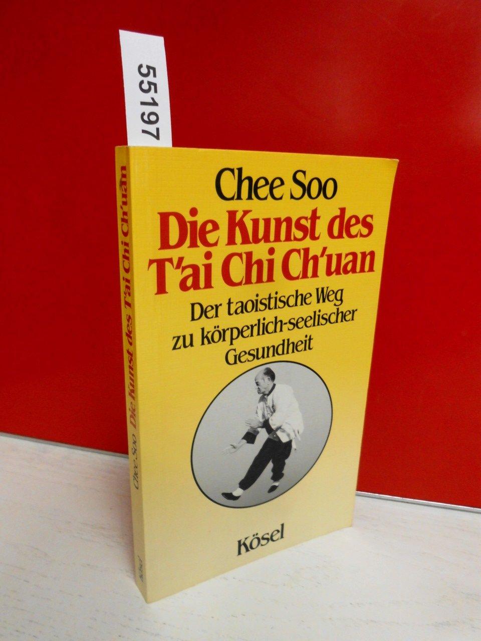 Die Kunst des Tai Chi Chuan. Der taoistische Weg zu körperlich-seelischer Gesundheit