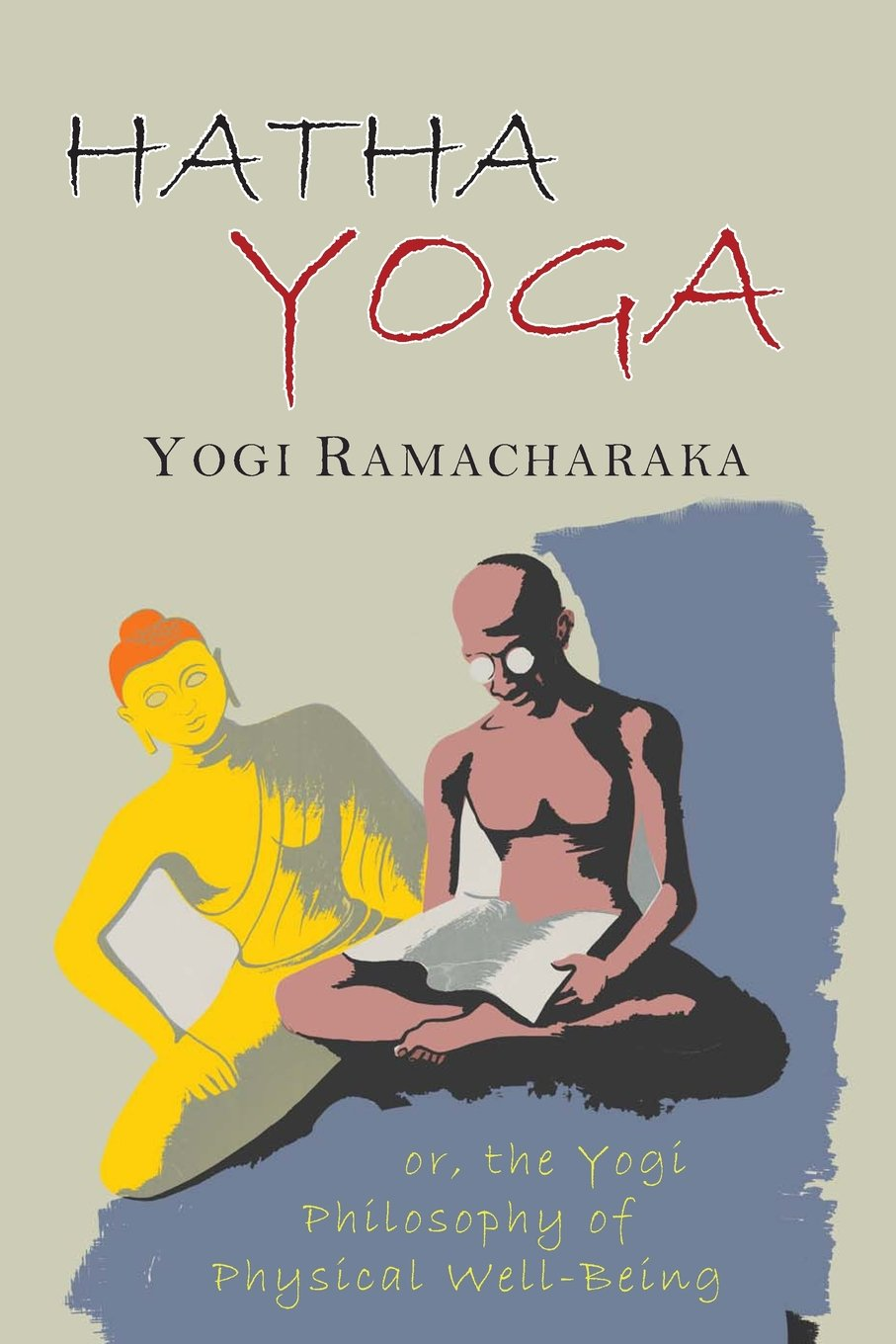 Hatha Yoga: Or, The Yogi Philosophy of Physical Well-Being ...