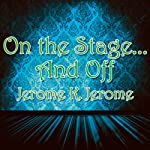 On the Stage... And Off: The Brief Career of a Would-Be Actor | Jerome K Jerome