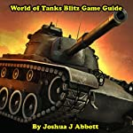 World of Tanks Blitz Game Guide | Joshua J. Abbott