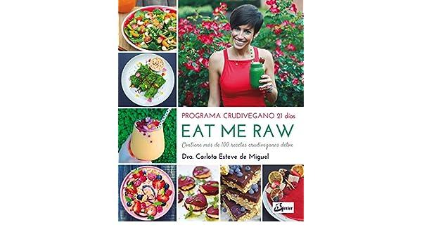 Eat me Raw: Programa crudivegano 21 días: Carlota Esteve de Miguel ...