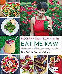 Eat me Raw: Programa crudivegano 21 días: Carlota Esteve de Miguel: 9788484455998: Amazon.com: Books