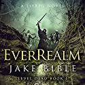 EverRealm: A LitRPG Novel: Level Dead ,Book 1 Audiobook by Jake Bible Narrated by Jeff Hays