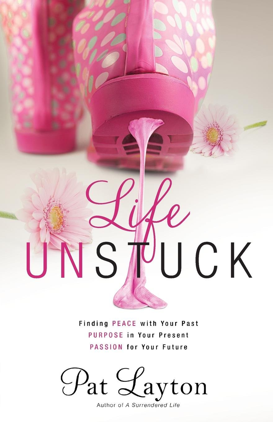 Read Online Life Unstuck: Finding Peace with Your Past, Purpose in Your Present, Passion for Your Future ebook