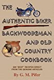 img - for THE AUTHENTIC BIKER COOKBOOK: A 30 Year Collection Of 600 Unique And Excellent Tasting Personal Best Recipes by G. M. Pifer (2004-11-05) book / textbook / text book