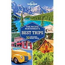Lonely Planet Pacific Northwest's Best Trips 3rd Ed.: 3rd Edition