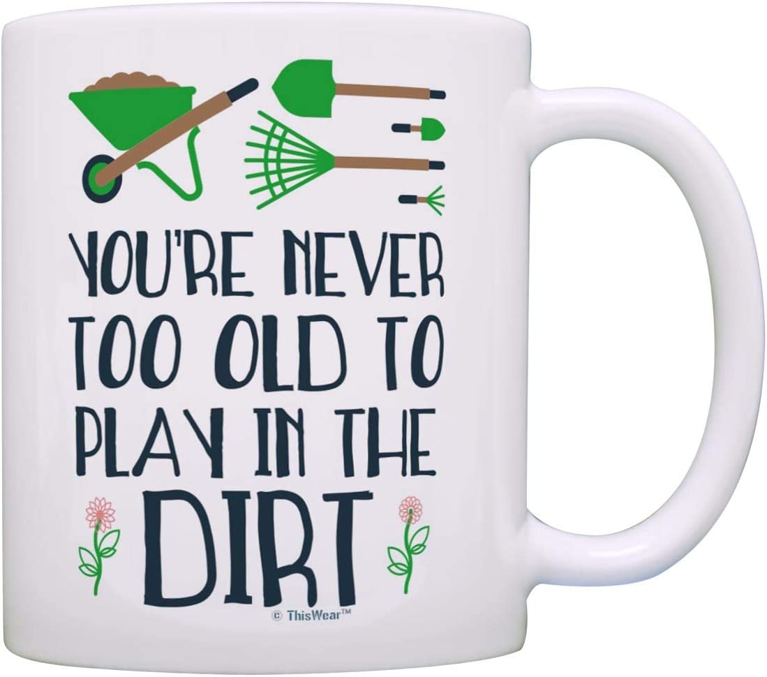 Garden Mug You're Never Too Old to Play in the Dirt Funny Quote Garden Gift Coffee Mug Tea Cup Multi