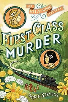 First Class Murder (A Wells & Wong Mystery) by [Stevens, Robin]
