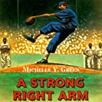A Strong Right Arm: The Story of Mamie 'Peanut' Johnson   Michelle Y. Green