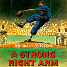 A Strong Right Arm: The Story of Mamie 'Peanut' Johnson Audiobook by Michelle Y. Green Narrated by Soneela Nankani