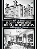 new york apartments - Luxury Apartment Houses of Manhattan: An Illustrated History (Dover Architecture)