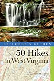Explorer s Guide 50 Hikes in West Virginia: Walks, Hikes, and Backpacks from the Allegheny Mountains to the Ohio River (Second Edition)  (Explorer s 50 Hikes)