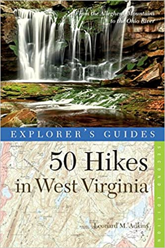 Explorers Guide 50 Hikes in West Virginia From The Allegheny Mountains To The Ohio River