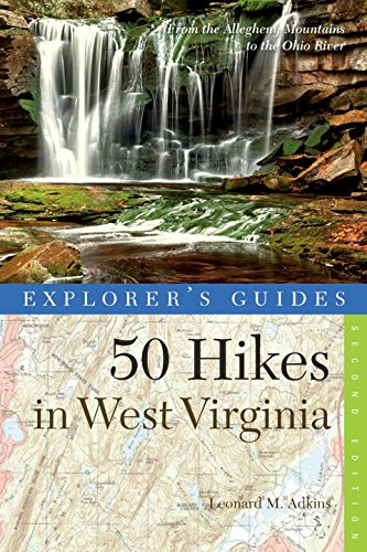 Explorer's Guide 50 Hikes in West Virginia: Walks, Hikes, and Backpacks from the Allegheny Mountains to the Ohio River (Second Edition)  (Explorer's 50 Hikes) (Best Hiking In West Virginia)