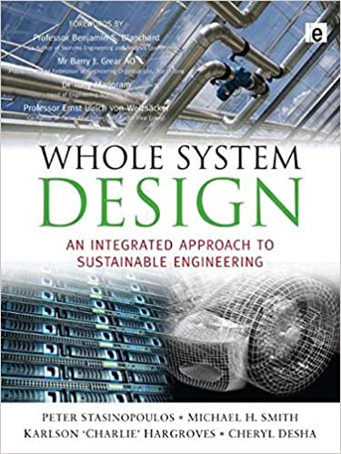 Whole System Design An Integrated Approach To Sustainable Engineering Stansinoupolos Peter Smith Michael H Hargroves Karlson Desha Cheryl 9781844076437 Amazon Com Books