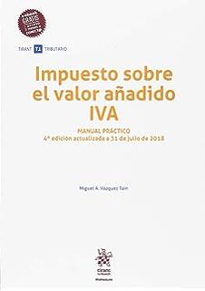 Impuesto Sobre el Valor Añadido IVA Manual Práctico 4ª Edición 2018 (Manuales Tirant Tributario)