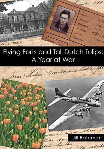 Download Flying Forts and Tall Dutch Tulips: A Year at War by Jill Bateman (2016-01-14) pdf epub