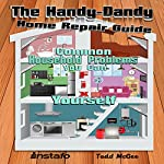 The Handy-Dandy Home Repair Guide: Common Household Problems You Can Fix Yourself |  Instafo,Todd McGee