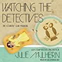 Watching the Detectives: The Country Club Murders, Book 5 Audiobook by Julie Mulhern Narrated by Callie Beaulieu