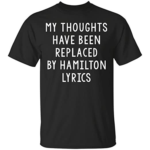 4d2f99472 My Thoughts Have Been Replaced by Hamilton Lyrics, Muscial T-Shirt-Unisex |  Amazon.com