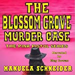 The Blossom Grove Murder Case: The Pink Pistol Series, Book 1 | Manuela Schneider