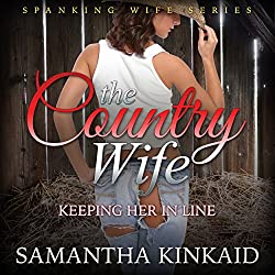 The Country Wife: Keeping Her in Line (Spanking Wife Series)