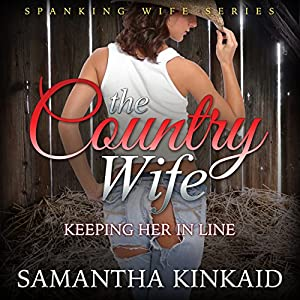 The Country Wife: Keeping Her in Line (Spanking Wife Series) Audiobook