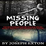 Missing People: True Stories from Police Files: What Really Happened to Them? | Joseph Exton