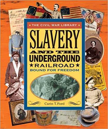 Carin T. Ford - Slavery And The Underground Railroad: Bound For Freedom