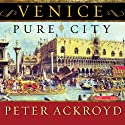Venice: Pure City Audiobook by Peter Ackroyd Narrated by Simon Vance