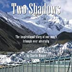 Two Shadows : The Inspirational Story of One Man's Triumph over Adversity | Charlie Winger