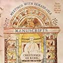 Meetings with Remarkable Manuscripts: Twelve Journeys into the Medieval World Audiobook by Christopher de Hamel Narrated by Christopher de Hamel