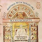 Meetings with Remarkable Manuscripts: Twelve Journeys into the Medieval World | Christopher de Hamel