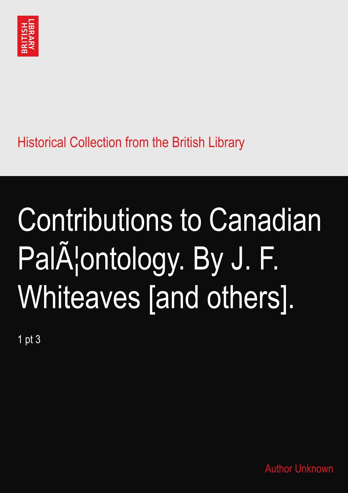 Download Contributions to Canadian Palæontology. By J. F. Whiteaves [and others].: 1 pt 3 pdf